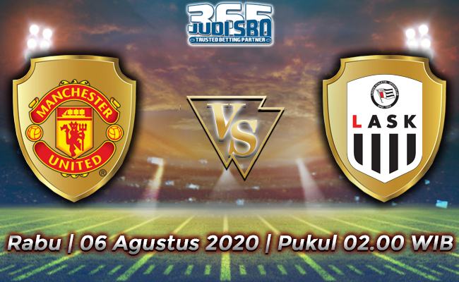 Manchester United vs LASK Linz 06 Agustus 2020